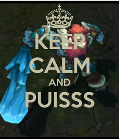 Poster: KEEP CALM AND PUISSS