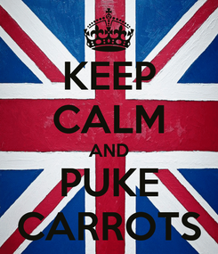 Poster: KEEP CALM AND PUKE CARROTS