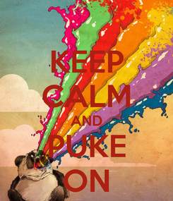Poster: KEEP CALM AND PUKE ON