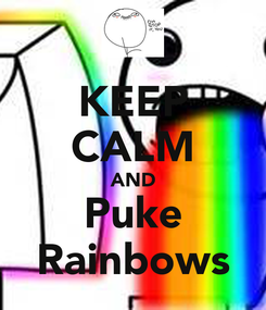 Poster: KEEP CALM AND Puke Rainbows