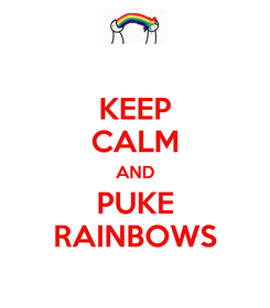 Poster: KEEP CALM AND PUKE RAINBOWS