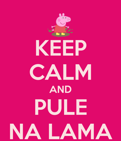 Poster: KEEP CALM AND PULE NA LAMA