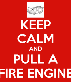 Poster: KEEP CALM AND PULL A FIRE ENGINE