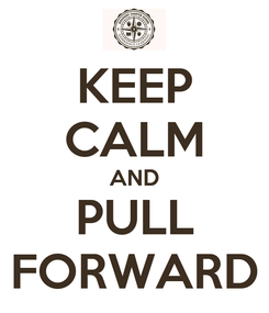 Poster: KEEP CALM AND PULL FORWARD