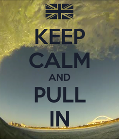Poster: KEEP CALM AND PULL IN