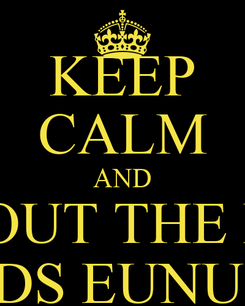 Poster: KEEP CALM AND PULL OUT THE BALLS STUPIDS EUNUCH!!!S