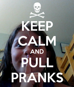 Poster: KEEP CALM AND PULL PRANKS