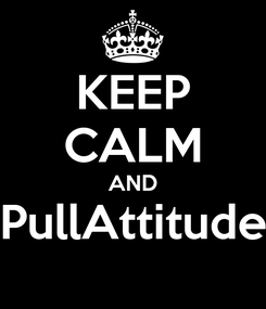 Poster: KEEP CALM AND PullAttitude