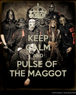 Poster: KEEP CALM AND PULSE OF  THE MAGGOT