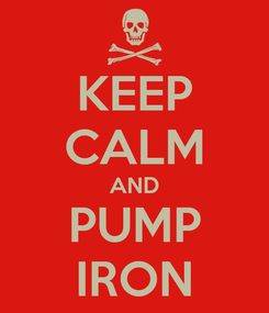 Poster: KEEP CALM AND  PUMP  IRON