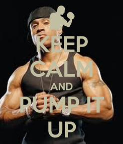 Poster: KEEP CALM AND PUMP IT UP