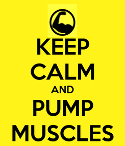 Poster: KEEP CALM AND PUMP MUSCLES