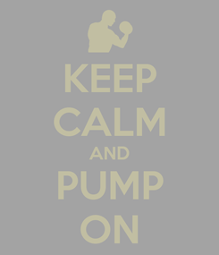 Poster: KEEP CALM AND PUMP ON