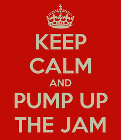 Poster: KEEP CALM AND PUMP UP THE JAM