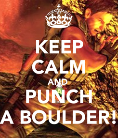 Poster: KEEP CALM AND  PUNCH A BOULDER!