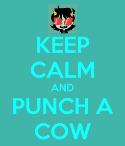 Poster: KEEP CALM AND PUNCH A COW