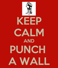 Poster: KEEP CALM AND PUNCH  A WALL
