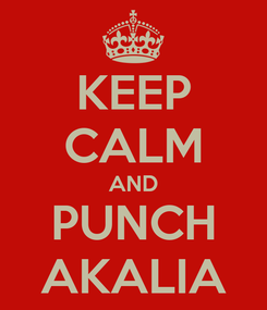 Poster: KEEP CALM AND PUNCH AKALIA