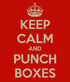 Poster: KEEP CALM AND PUNCH BOXES