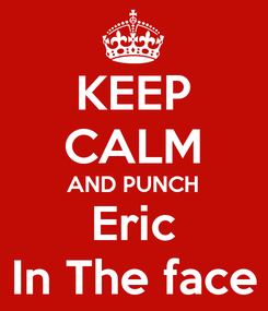 Poster: KEEP CALM AND PUNCH Eric In The face