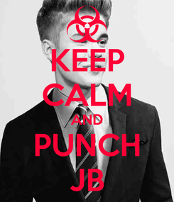 Poster: KEEP CALM AND PUNCH JB