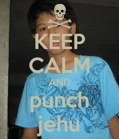 Poster: KEEP CALM AND punch jehu