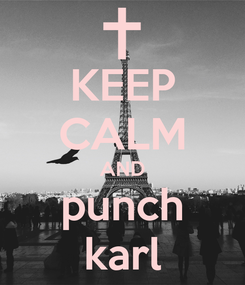 Poster: KEEP CALM AND punch karl