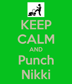 Poster: KEEP CALM AND Punch Nikki