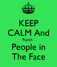 Poster: KEEP CALM And Punch   People in The Face