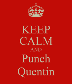 Poster: KEEP CALM AND Punch Quentin