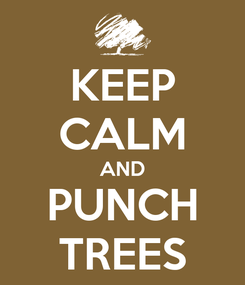 Poster: KEEP CALM AND PUNCH TREES