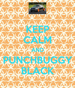 Poster: KEEP CALM AND PUNCHBUGGY BLACK
