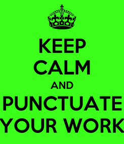 Poster: KEEP CALM AND PUNCTUATE YOUR WORK