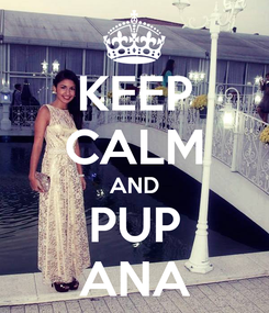 Poster: KEEP CALM AND PUP ANA