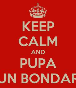 Poster: KEEP CALM AND PUPA UN BONDAR