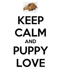 Poster: KEEP CALM AND PUPPY LOVE