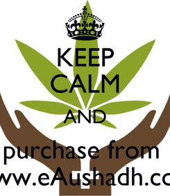 Poster: KEEP CALM AND purchase from  www.eAushadh.com