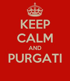 Poster: KEEP CALM AND PURGATI