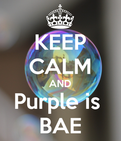 Poster: KEEP CALM AND Purple is  BAE