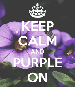 Poster: KEEP CALM AND PURPLE ON
