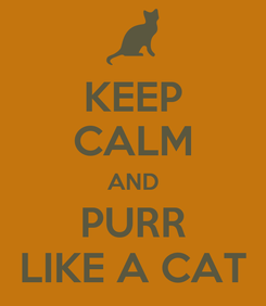 Poster: KEEP CALM AND PURR LIKE A CAT