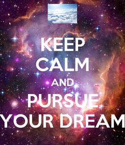 Poster: KEEP CALM AND PURSUE YOUR DREAM