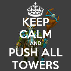 Poster: KEEP CALM AND PUSH ALL TOWERS