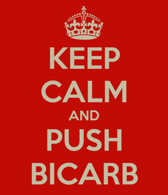 Poster: KEEP CALM AND PUSH BICARB