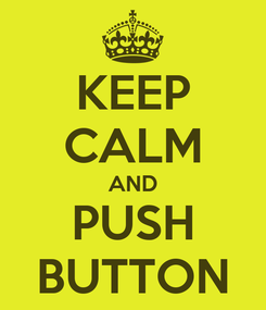 Poster: KEEP CALM AND PUSH BUTTON