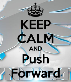 Poster: KEEP CALM AND Push Forward