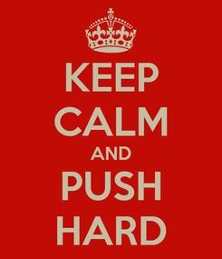 Poster: KEEP CALM AND PUSH HARD