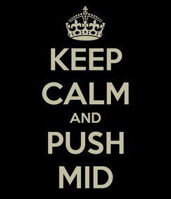 Poster: KEEP CALM AND PUSH MID