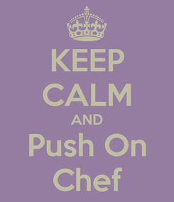 Poster: KEEP CALM AND Push On Chef