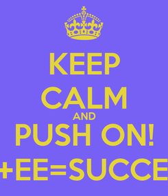 Poster: KEEP CALM AND PUSH ON! UF+EE=SUCCESS